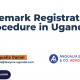 Trademark registration procedure in Uganda