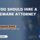 Why You Should Hire A Trademark Attorney
