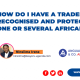 HOW DO I HAVE A TRADEMARK RECOGNISED AND PROTECTED IN ONE OR SEVERAL AFRICAN STATES