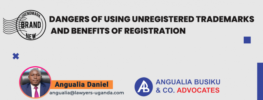 DANGERS OF USING UNREGISTERED TRADEMARKS AND BENEFITS OF REGISTRATION